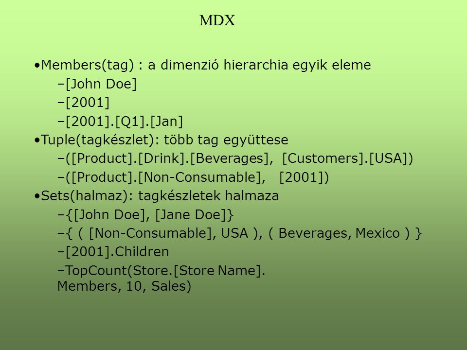 MDX Members(tag) : a dimenzió hierarchia egyik eleme [John Doe] [2001]